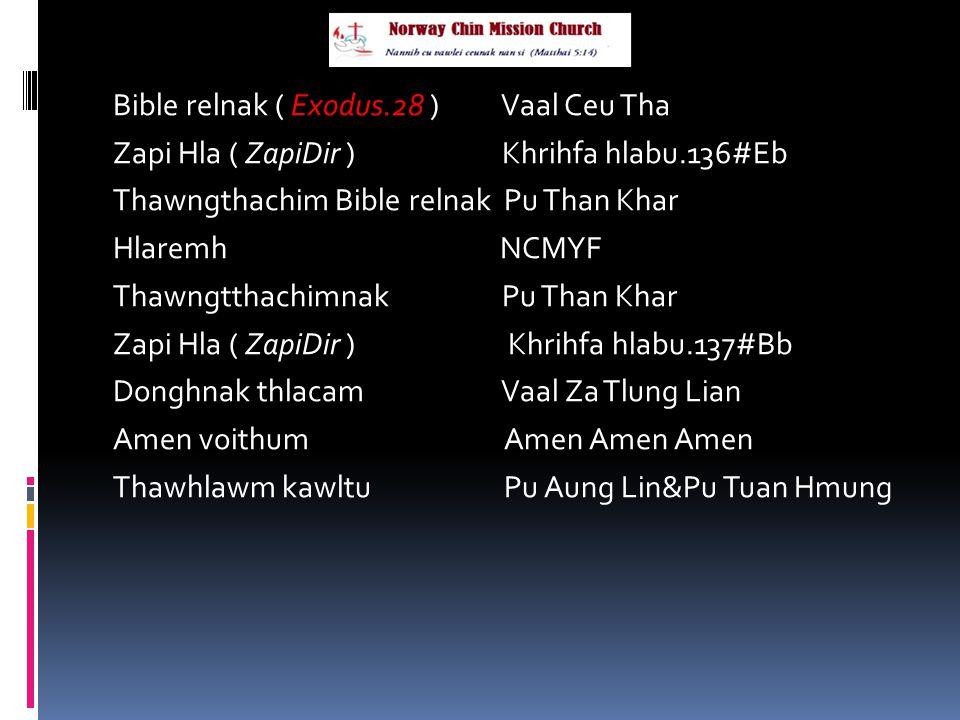 Bible relnak ( Exodus.28 ) Vaal Ceu Tha Zapi Hla ( ZapiDir ) Khrihfa hlabu.136#Eb Thawngthachim Bible relnak Pu Than Khar Hlaremh NCMYF Thawngtthachim