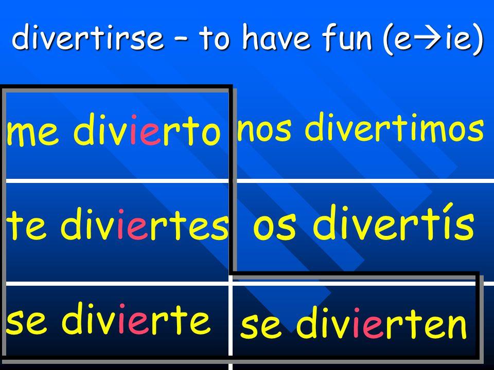 divertirse – to have fun (e  ie) me divierto te diviertes se divierte nos divertimos os divertís se divierten