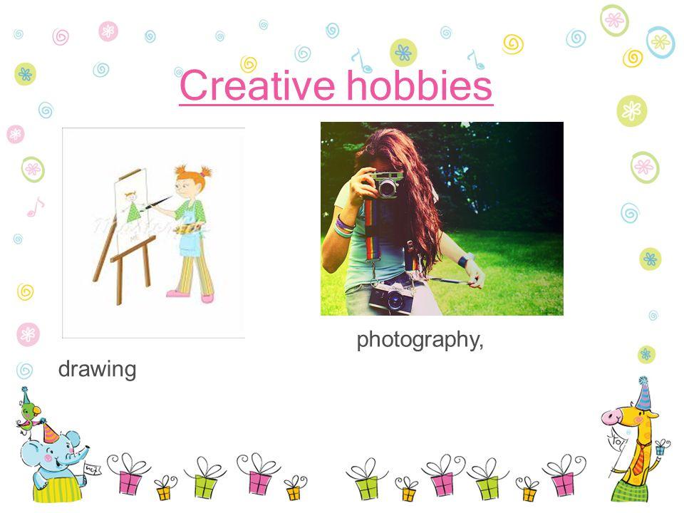 Creative hobbies drawing photography,