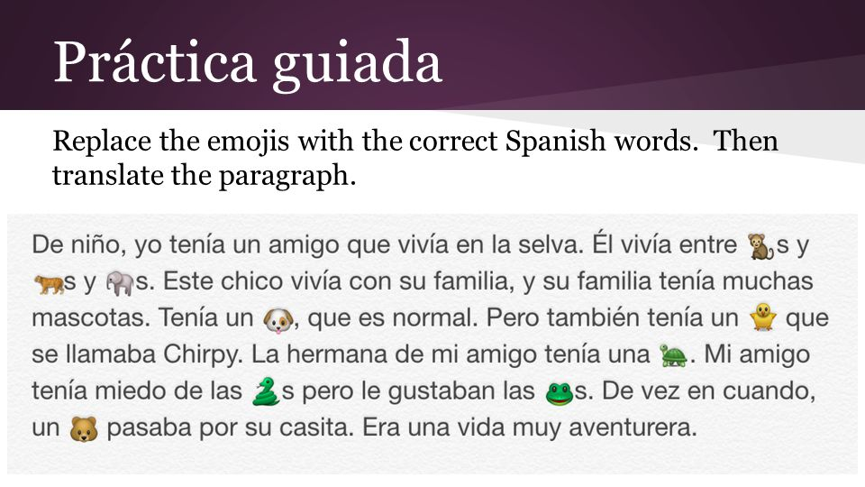 Práctica guiada Replace the emojis with the correct Spanish words. Then translate the paragraph.