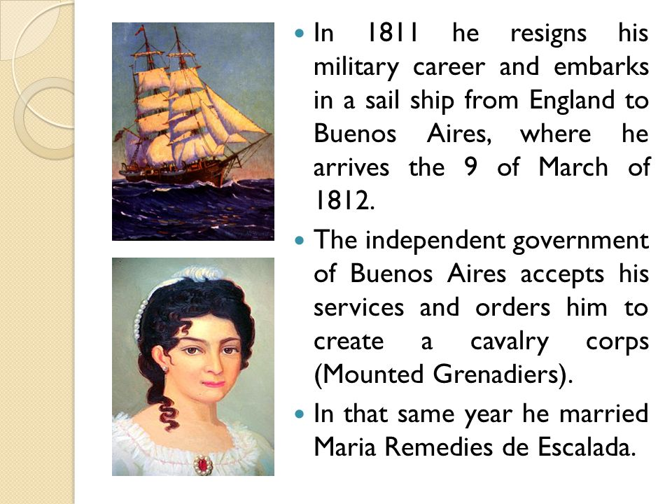 In 1811 he resigns his military career and embarks in a sail ship from England to Buenos Aires, where he arrives the 9 of March of 1812.