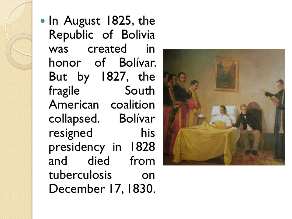 In August 1825, the Republic of Bolivia was created in honor of Bolívar.