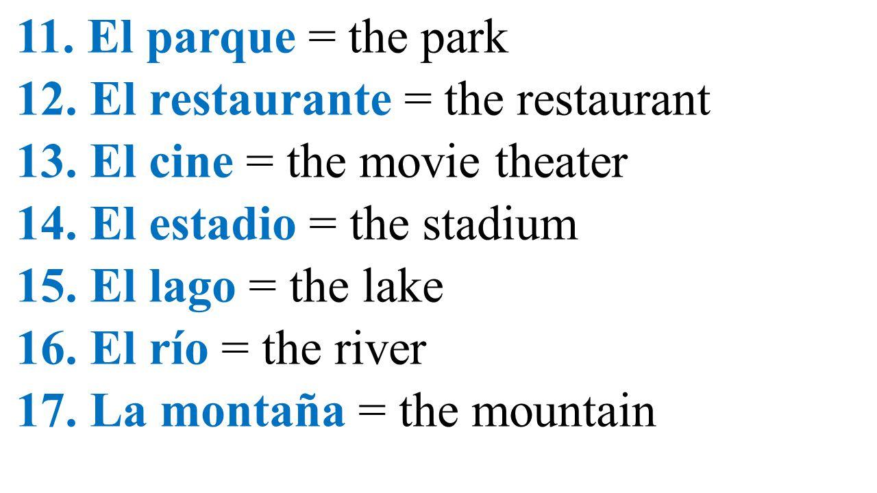 11.El parque = the park 12. El restaurante = the restaurant 13.