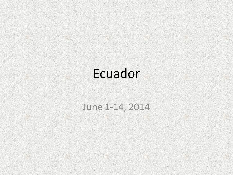 Ecuador June 1-14, 2014