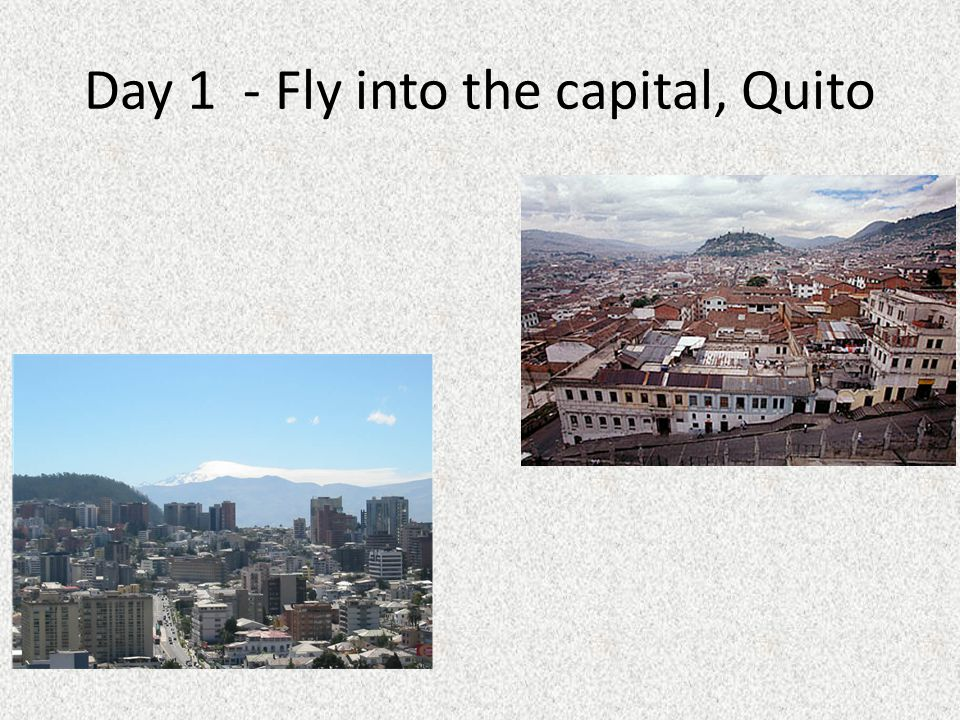 Day 1 - Fly into the capital, Quito