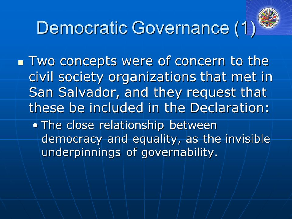 Democratic Governance (2) The development and implementation of participatory democracy, involving all sectors under equal conditions, as a complement to representative democracy; these are also among the foundations of governability.The development and implementation of participatory democracy, involving all sectors under equal conditions, as a complement to representative democracy; these are also among the foundations of governability.