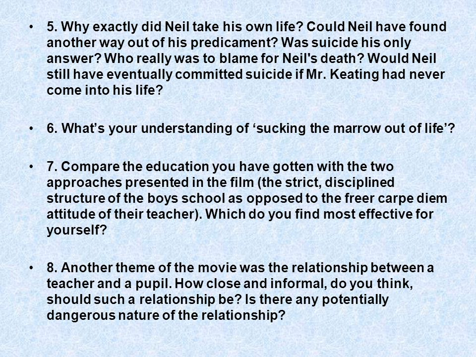 5. Why exactly did Neil take his own life.