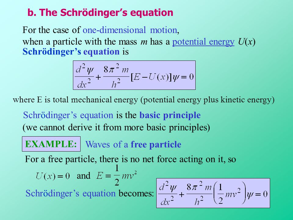 For the case of one-dimensional motion, when a particle with the mass m has a potential energy U(x)U(x) Schrödinger's equation is where E is total mec