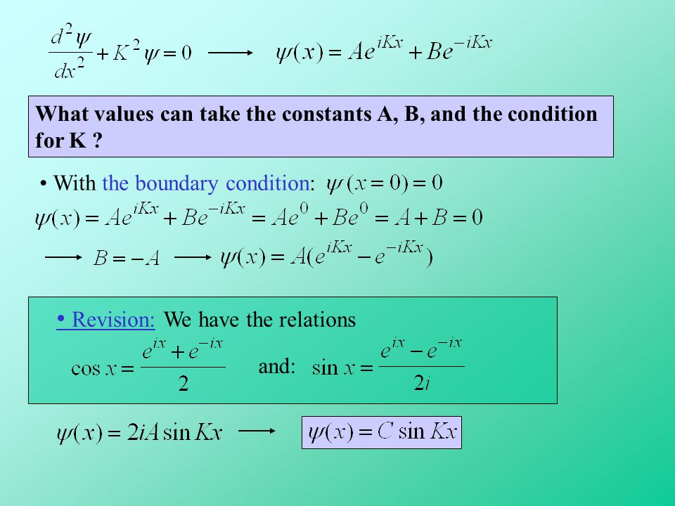 What values can take the constants A, B, and the condition for K ? With the boundary condition: Revision: We have the relations and: