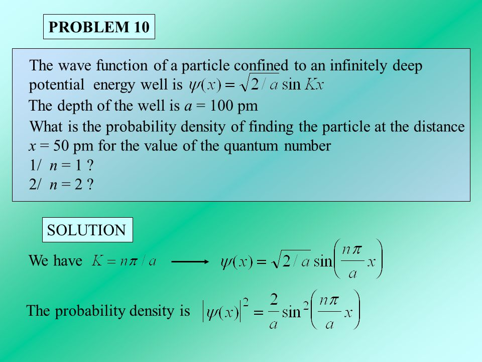 SOLUTION PROBLEM 10 The wave function of a particle confined to an infinitely deep potential energy well is The depth of the well is a = 100 pm What i