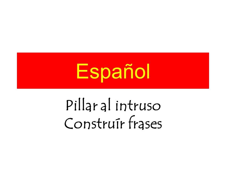 Español Pillar al intruso Construír frases