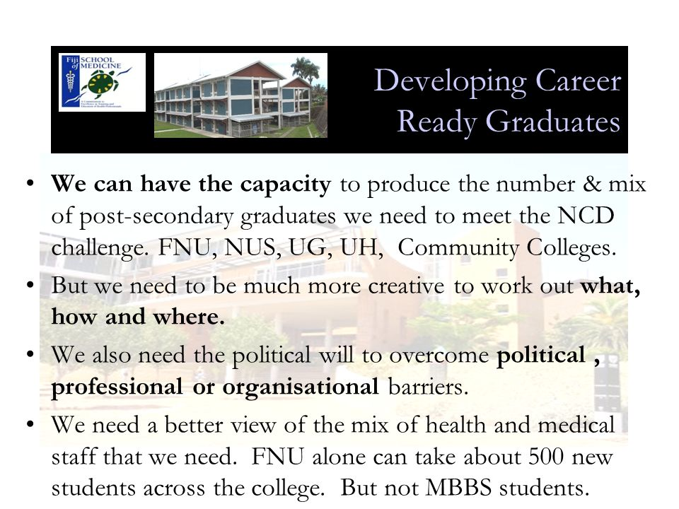 Developing Career Ready Graduates We can have the capacity to produce the number & mix of post-secondary graduates we need to meet the NCD challenge.