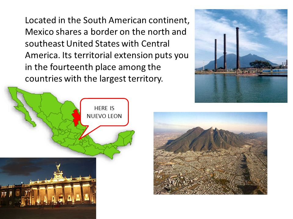 Located in the South American continent, Mexico shares a border on the north and southeast United States with Central America.