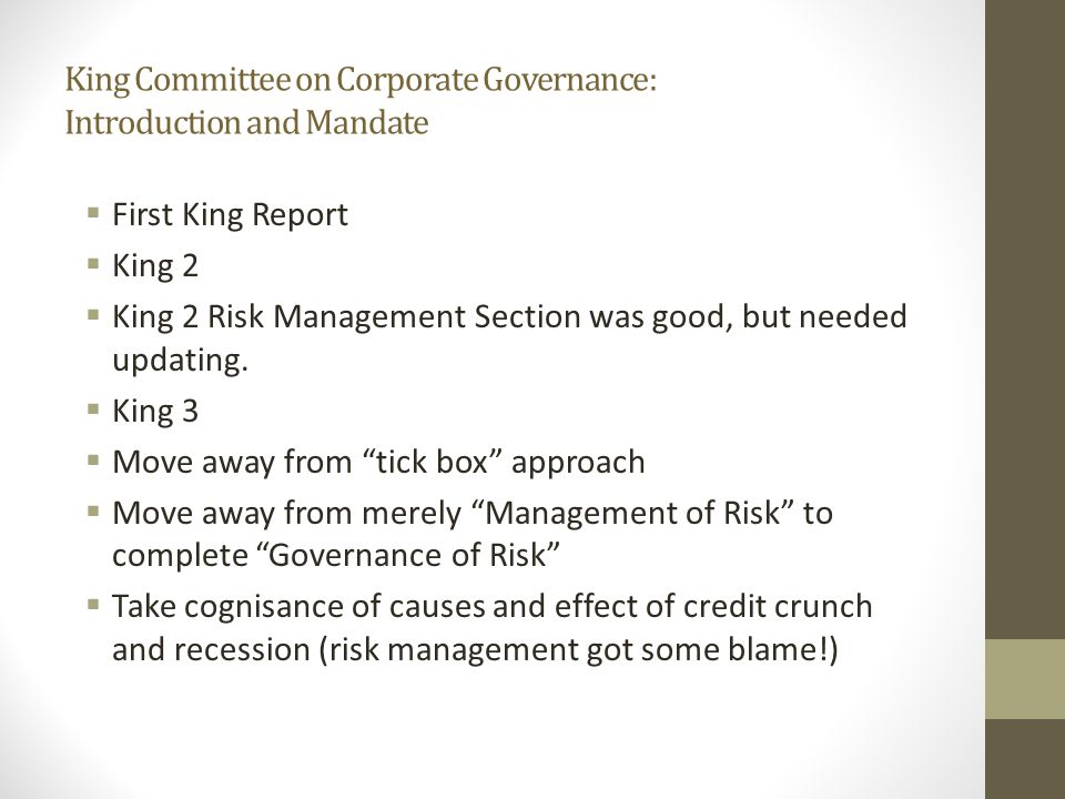 King Committee on Corporate Governance: Introduction and Mandate  First King Report  King 2  King 2 Risk Management Section was good, but needed updating.