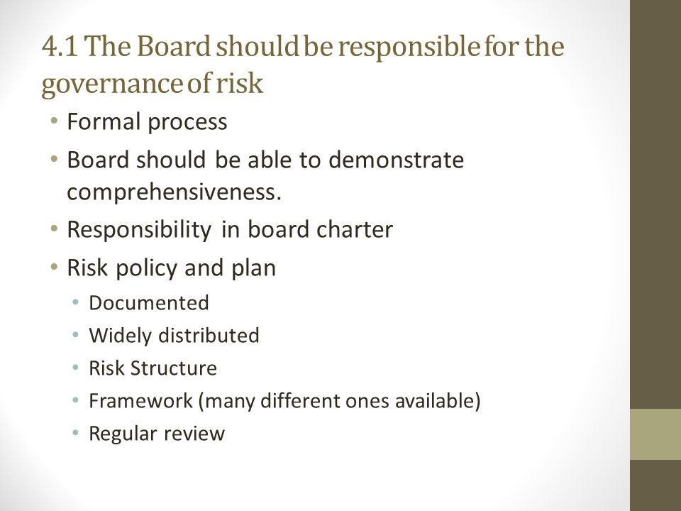 4.1 The Board should be responsible for the governance of risk Formal process Board should be able to demonstrate comprehensiveness.