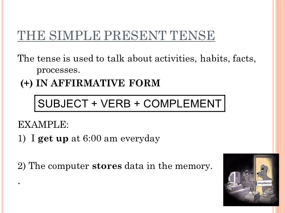 THE SIMPLE PRESENT TENSE The tense is used to talk about activities, habits, facts, processes.