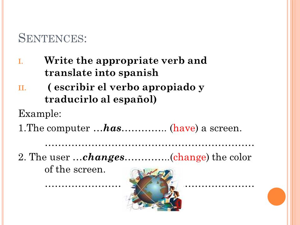 S ENTENCES : I. Write the appropriate verb and translate into spanish II.