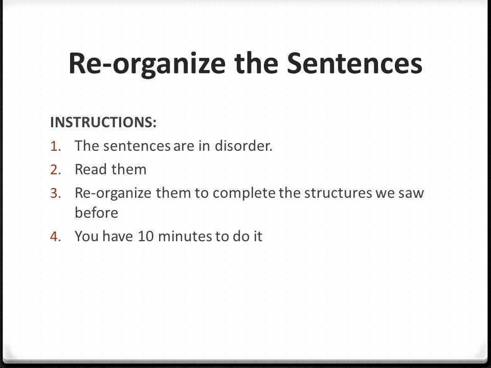 Re-organize the Sentences INSTRUCTIONS: 1. The sentences are in disorder.