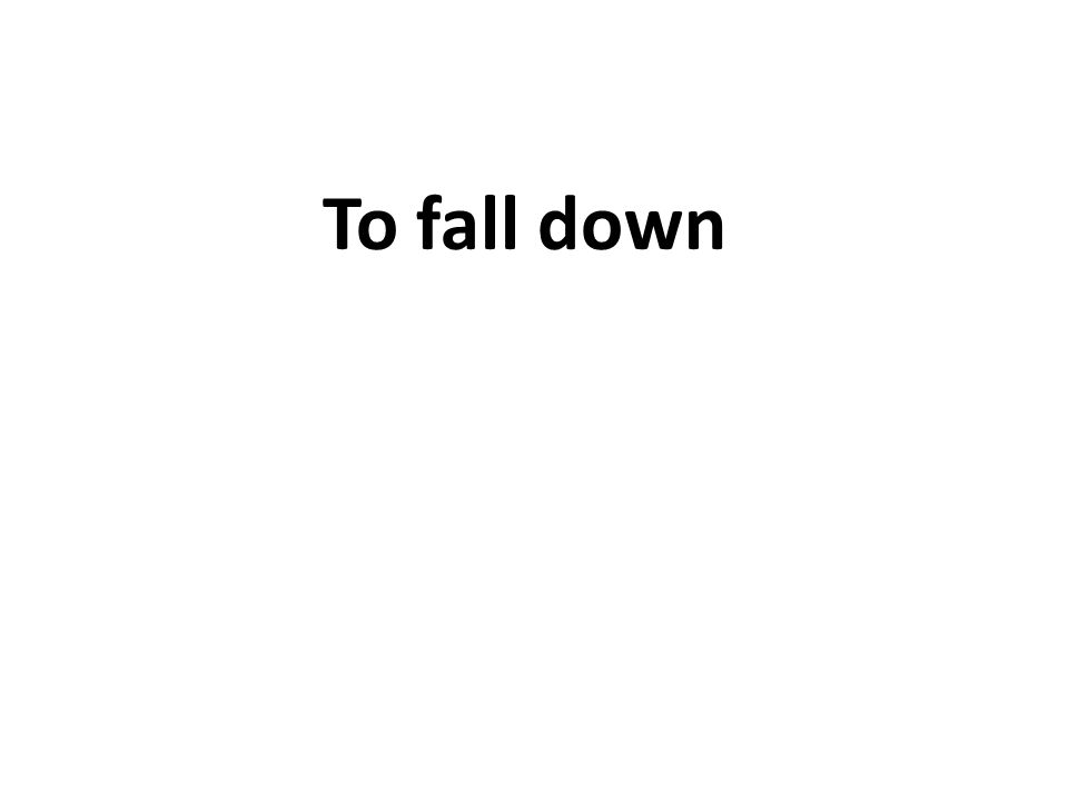 To fall down