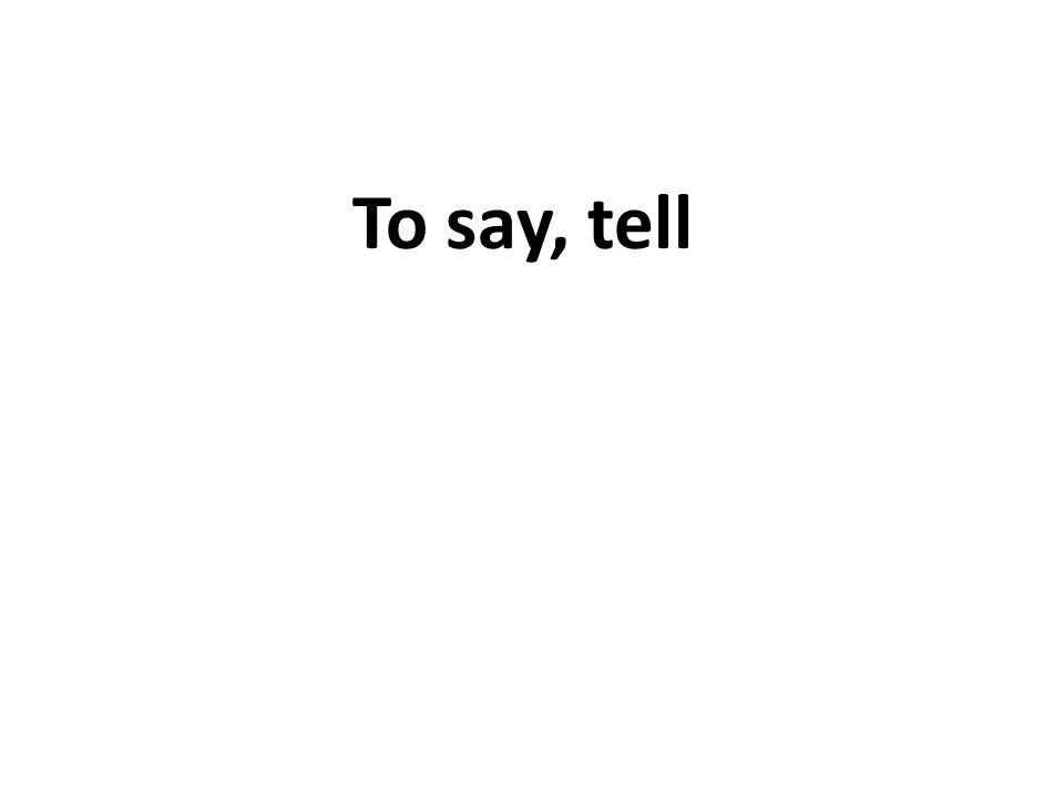 To say, tell