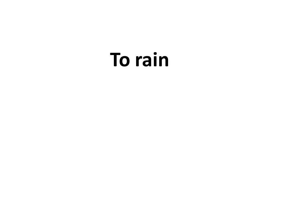 To rain