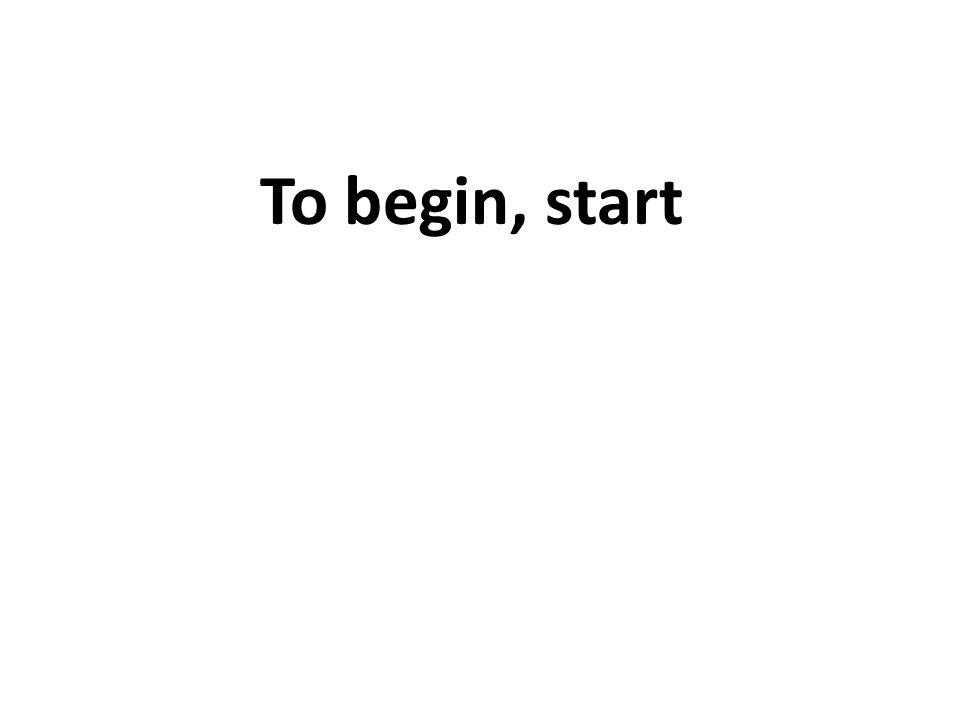 To begin, start