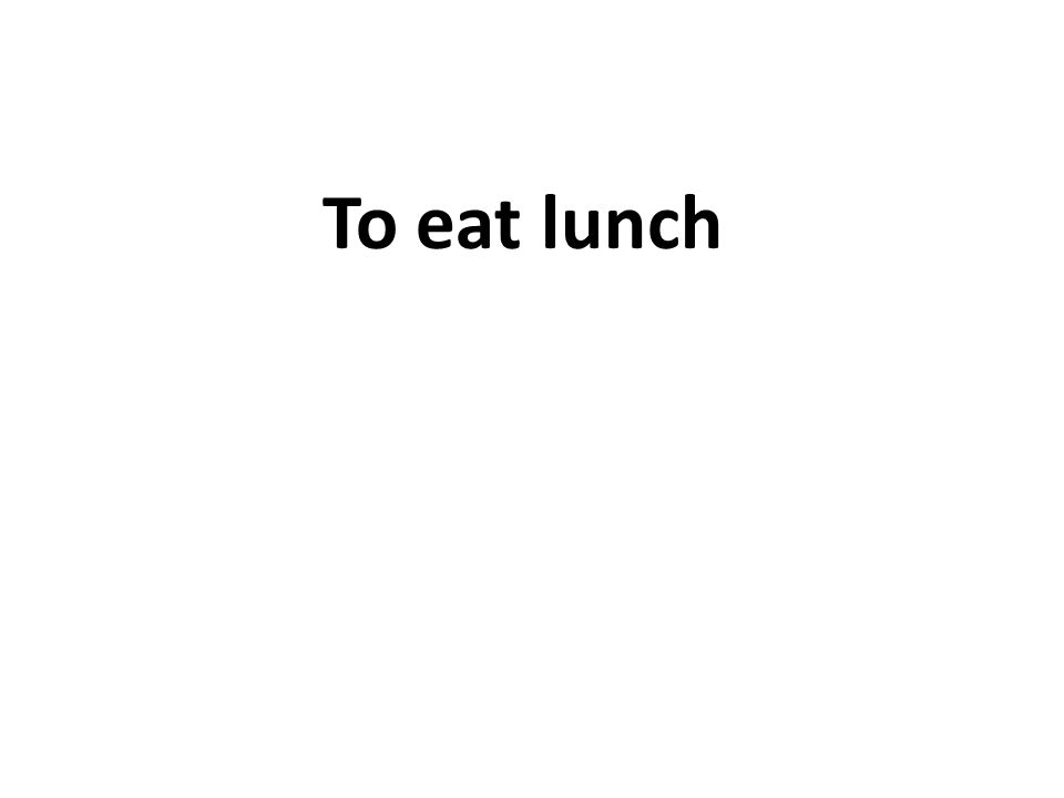 To eat lunch