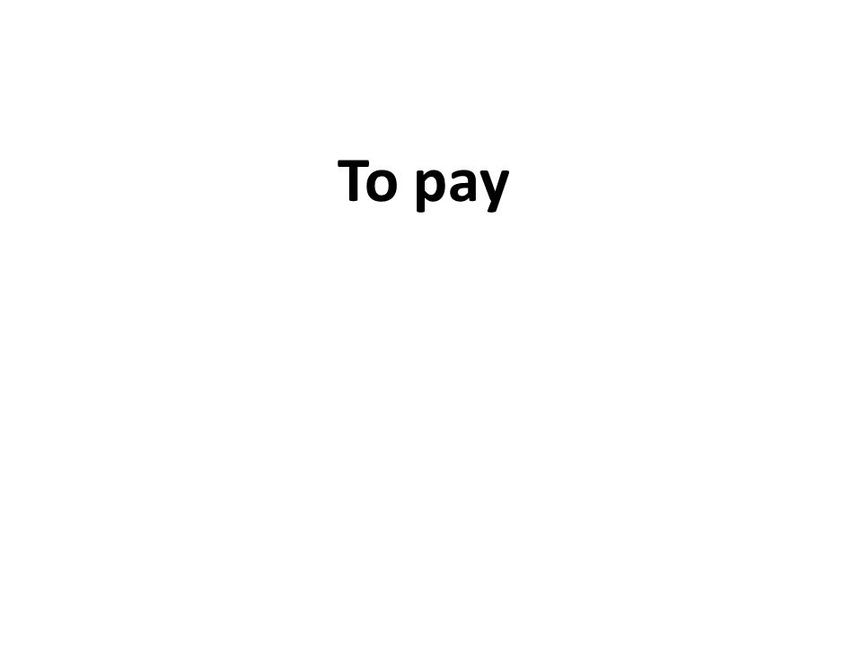 To pay
