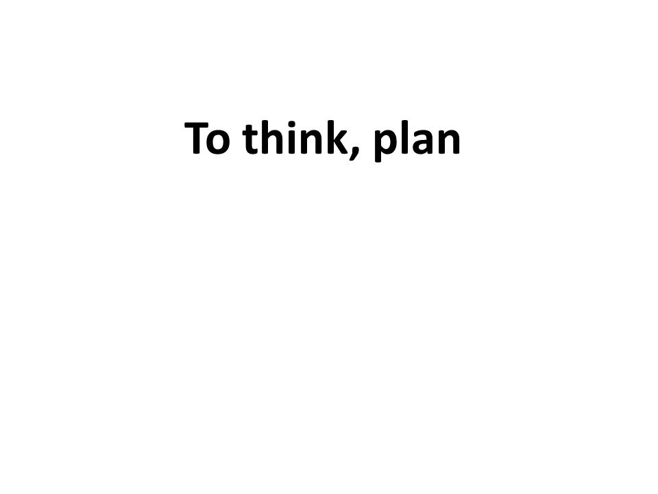 To think, plan