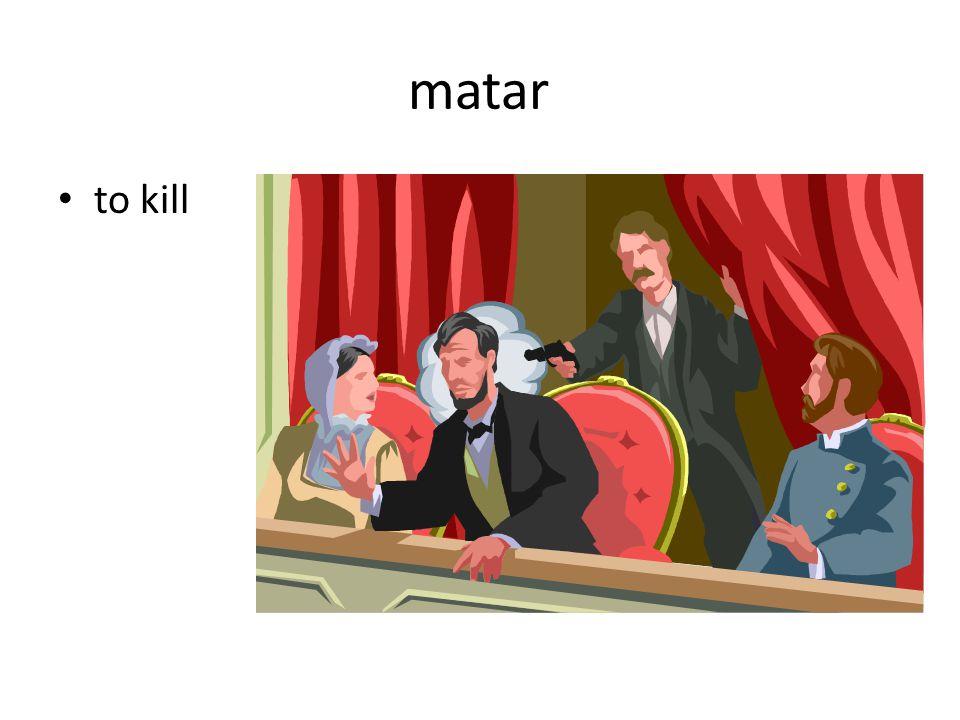matar to kill