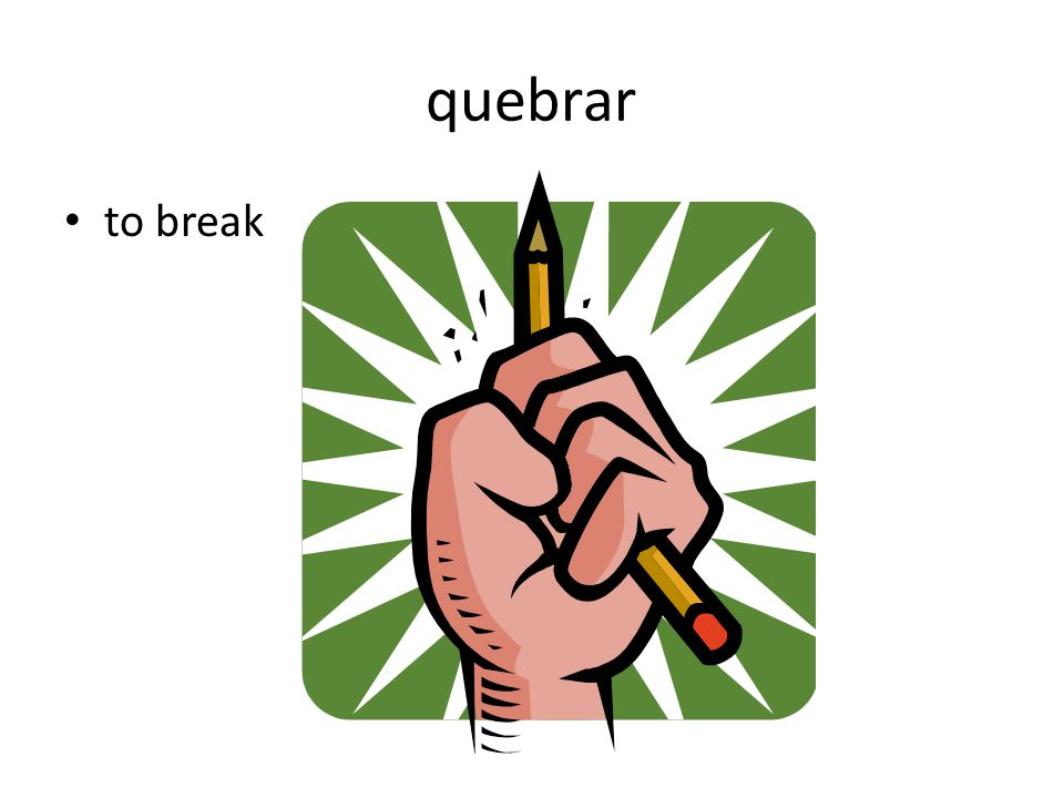 quebrar to break