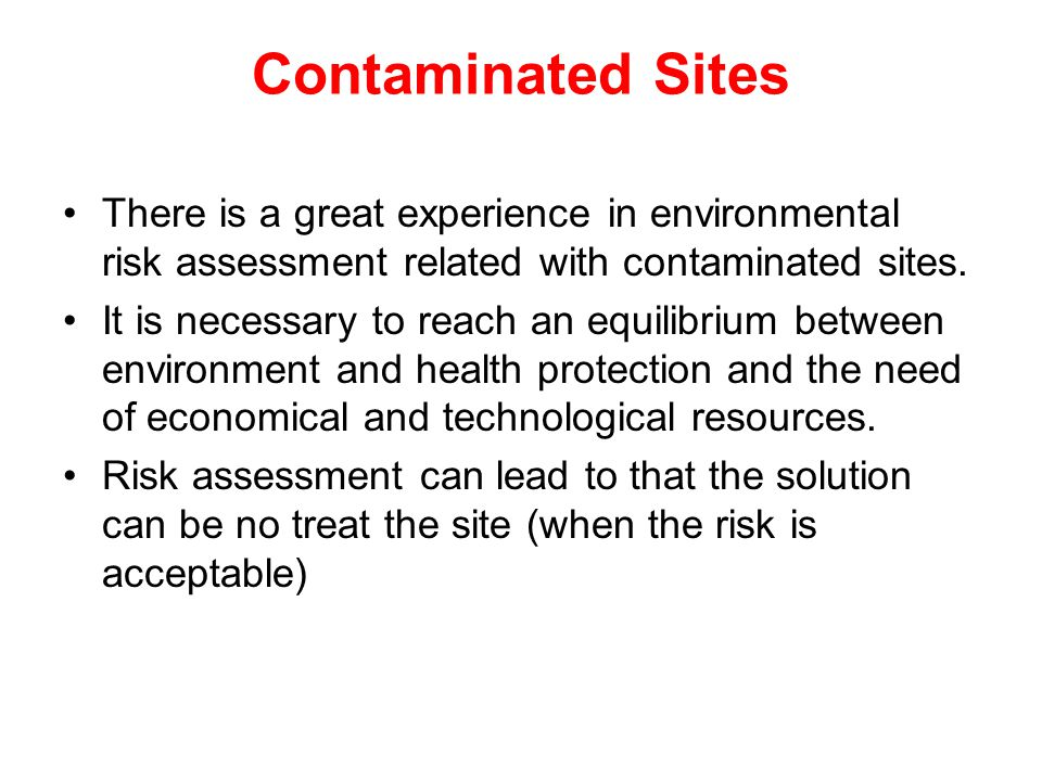 Contaminated Sites There is a great experience in environmental risk assessment related with contaminated sites.