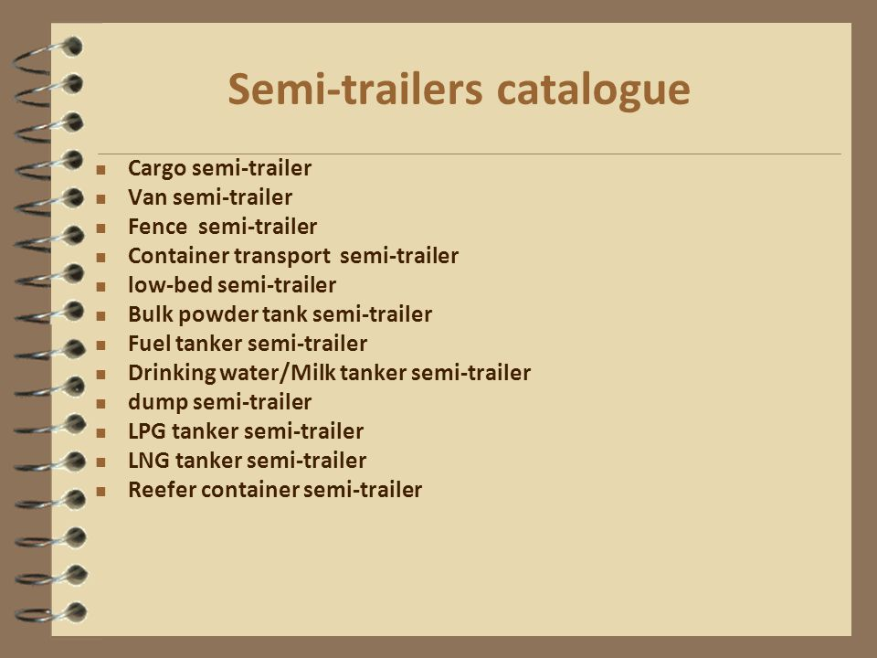 Semi-trailers catalogue Cargo semi-trailer Van semi-trailer Fence semi-trailer Container transport semi-trailer low-bed semi-trailer Bulk powder tank semi-trailer Fuel tanker semi-trailer Drinking water/Milk tanker semi-trailer dump semi-trailer LPG tanker semi-trailer LNG tanker semi-trailer Reefer container semi-trailer