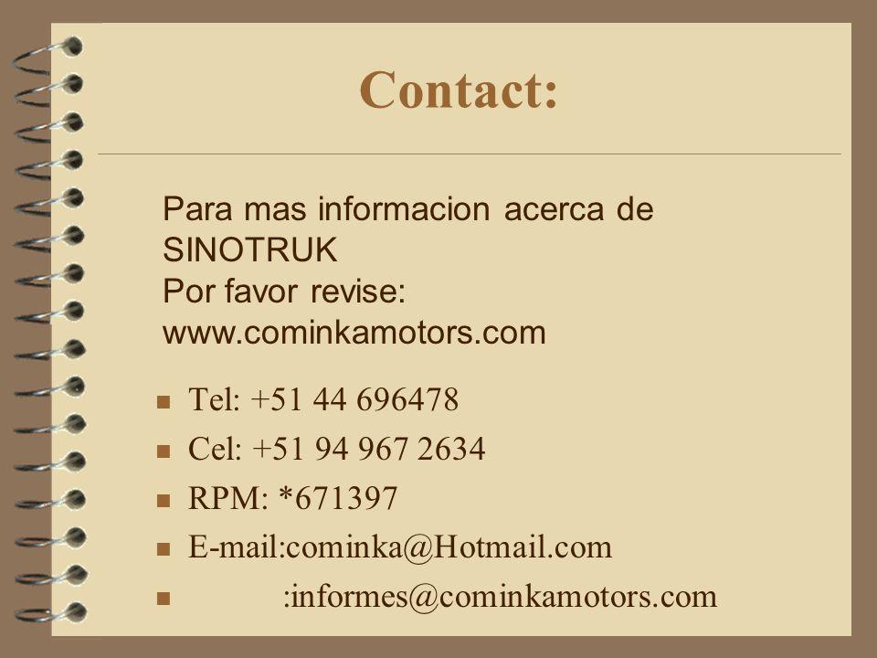 Contact: Tel: +51 44 696478 Cel: +51 94 967 2634 RPM: *671397 E-mail:cominka@Hotmail.com :informes@cominkamotors.com Para mas informacion acerca de SINOTRUK Por favor revise: www.cominkamotors.com