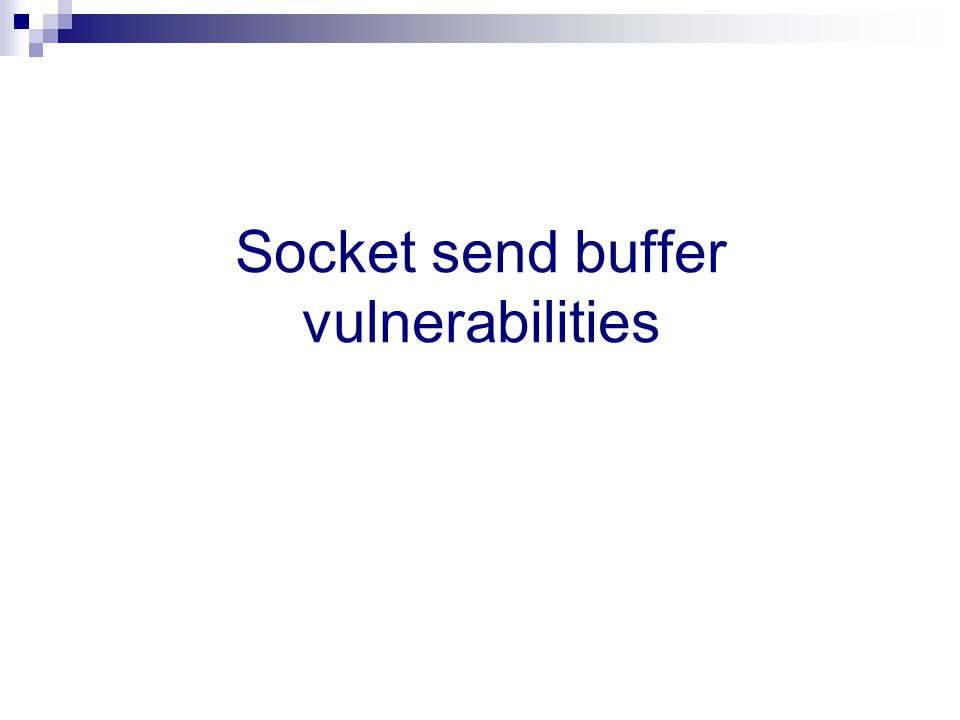 Socket send buffer vulnerabilities