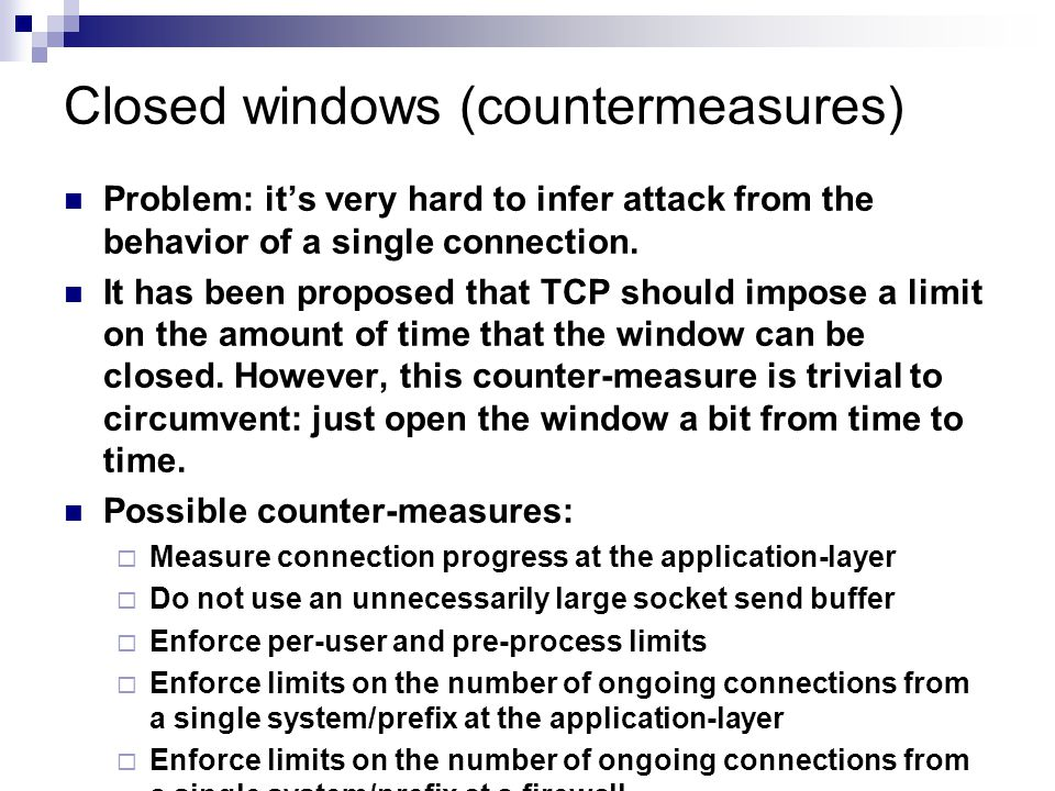 Closed windows (countermeasures) Problem: it's very hard to infer attack from the behavior of a single connection.