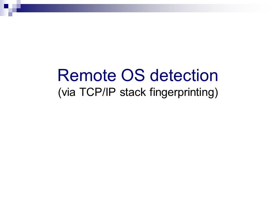 Remote OS detection (via TCP/IP stack fingerprinting)