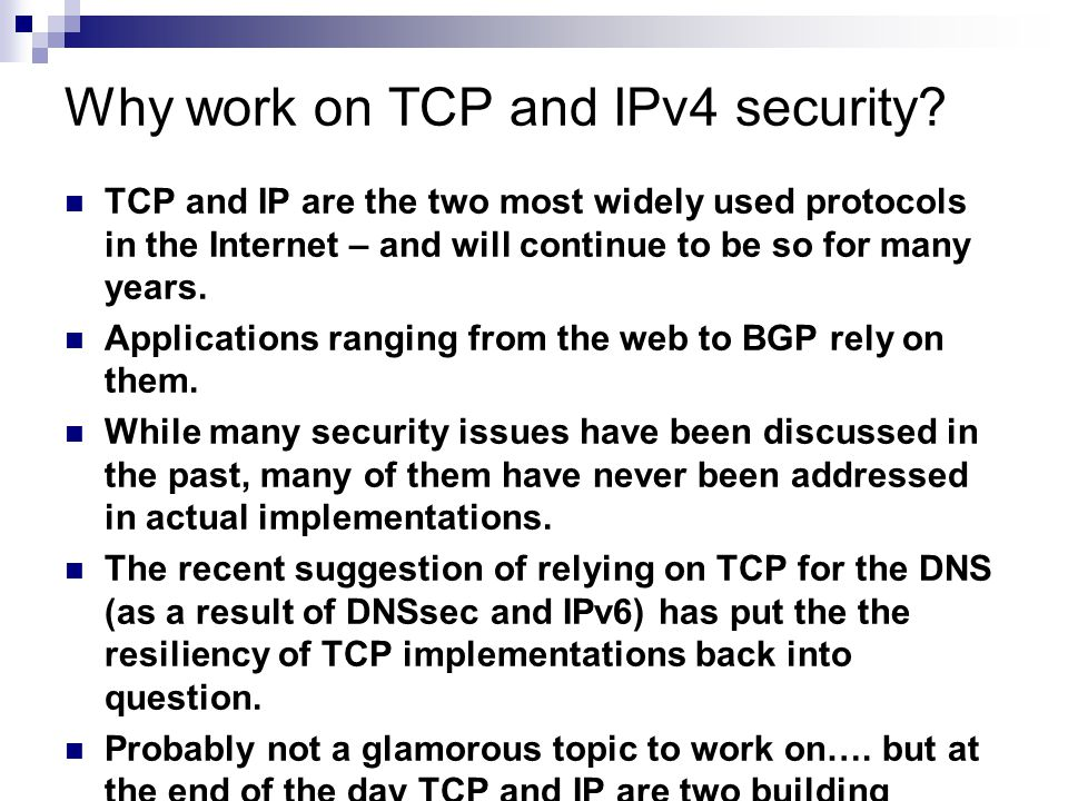 Why work on TCP and IPv4 security.