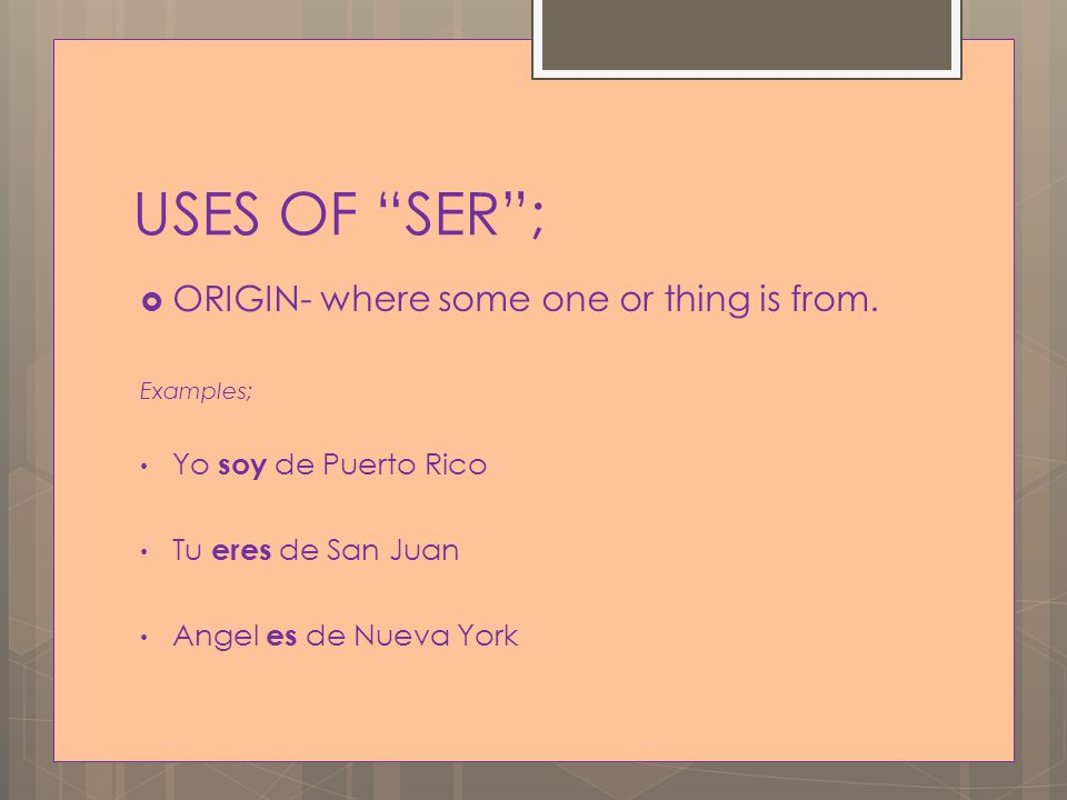 USES OF SER  PERSONAL TRAITS OR CHARACTERISTICS – To describe.