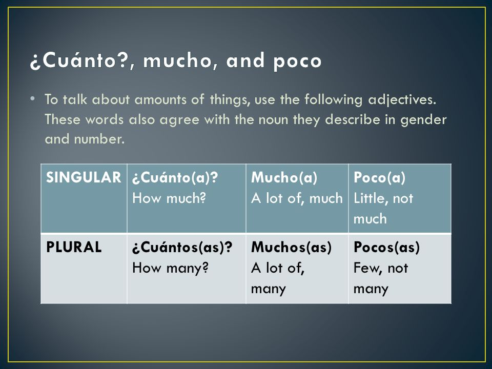 To talk about amounts of things, use the following adjectives.