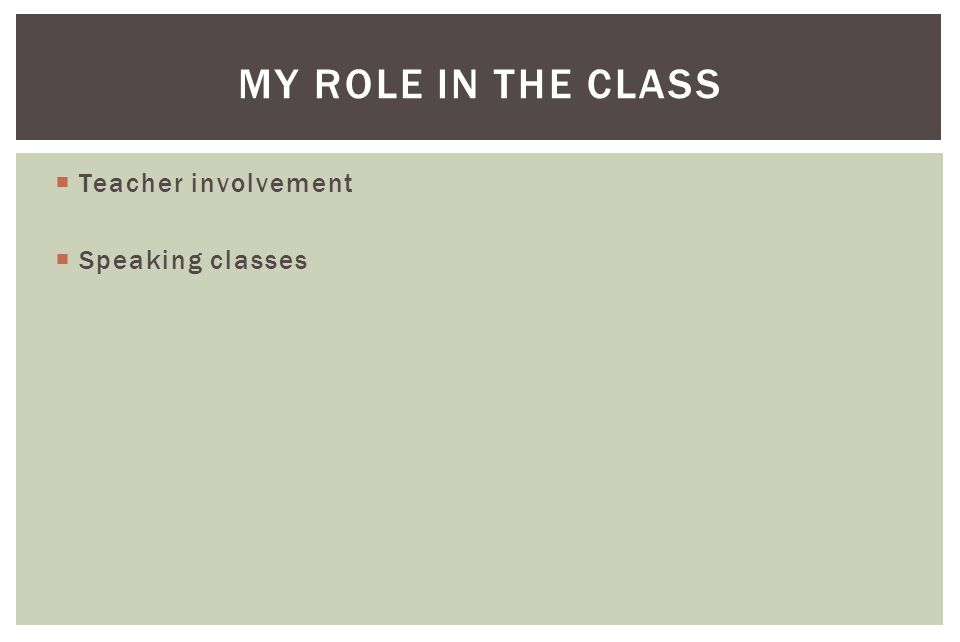  Teacher involvement  Speaking classes MY ROLE IN THE CLASS