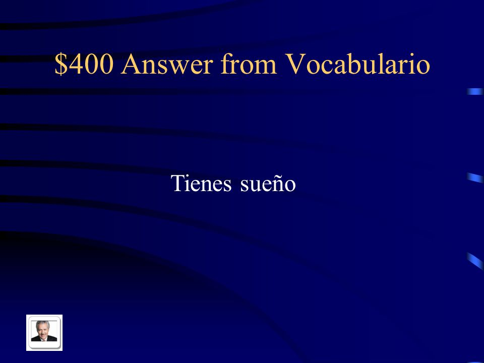 $400 Question from Vocabulario You are sleepy in Spanish