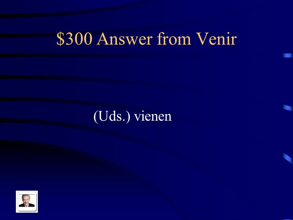 $300 Answer from Venir (Uds.) vienen