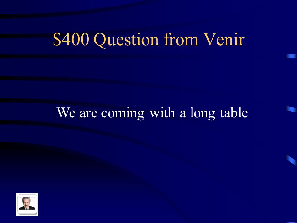 $400 Question from Venir We are coming with a long table