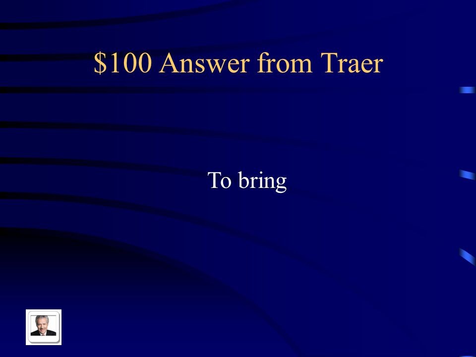 $100 Answer from Traer To bring