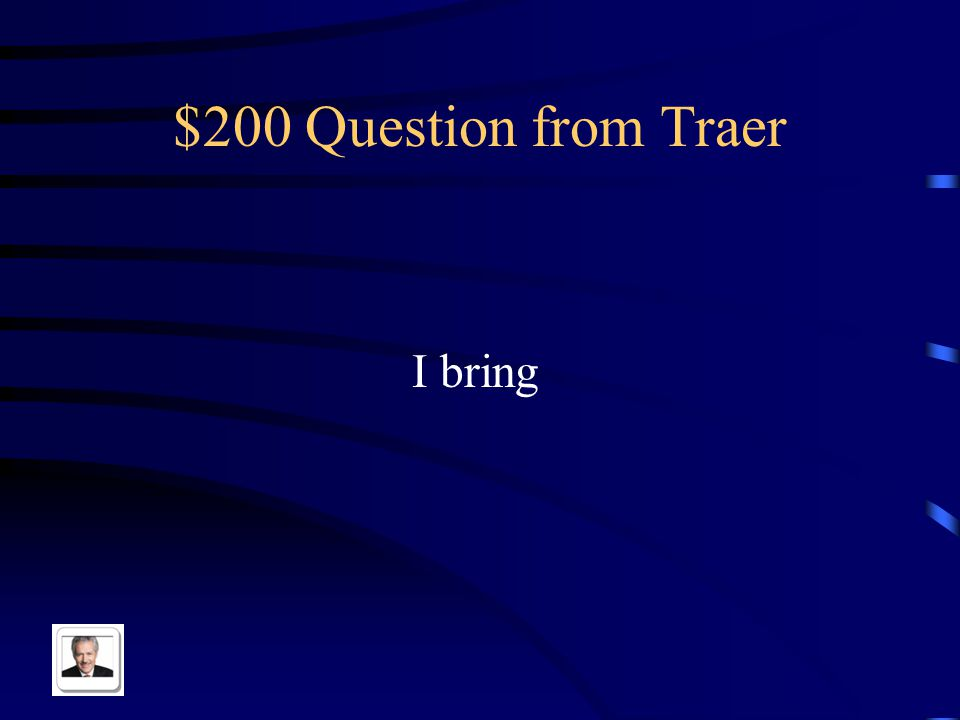 $200 Question from Traer I bring
