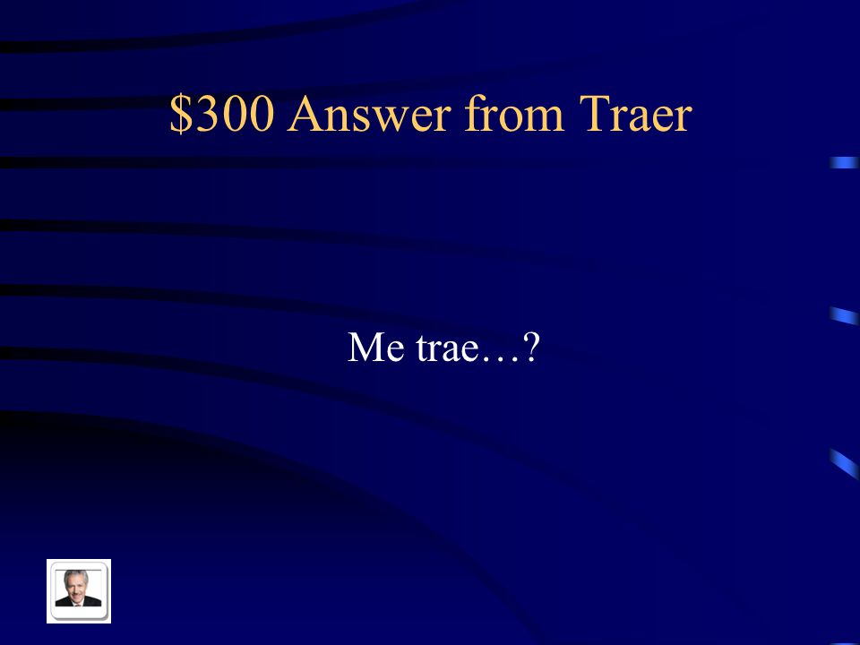 $300 Answer from Traer Me trae…?