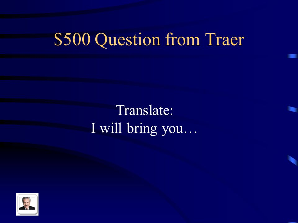 $500 Question from Traer Translate: I will bring you…