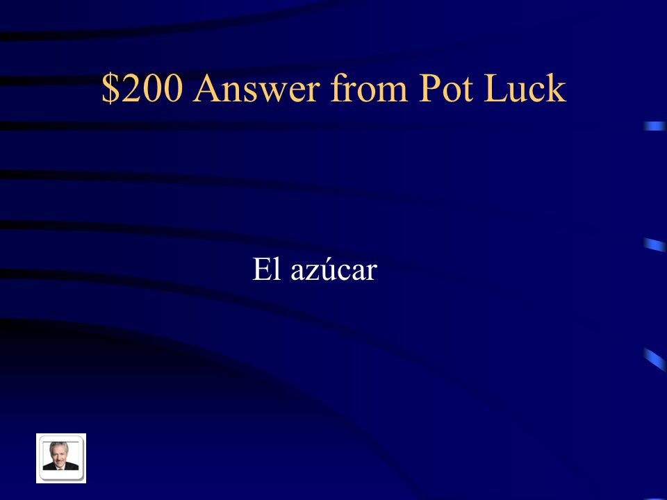 $200 Answer from Pot Luck El azúcar