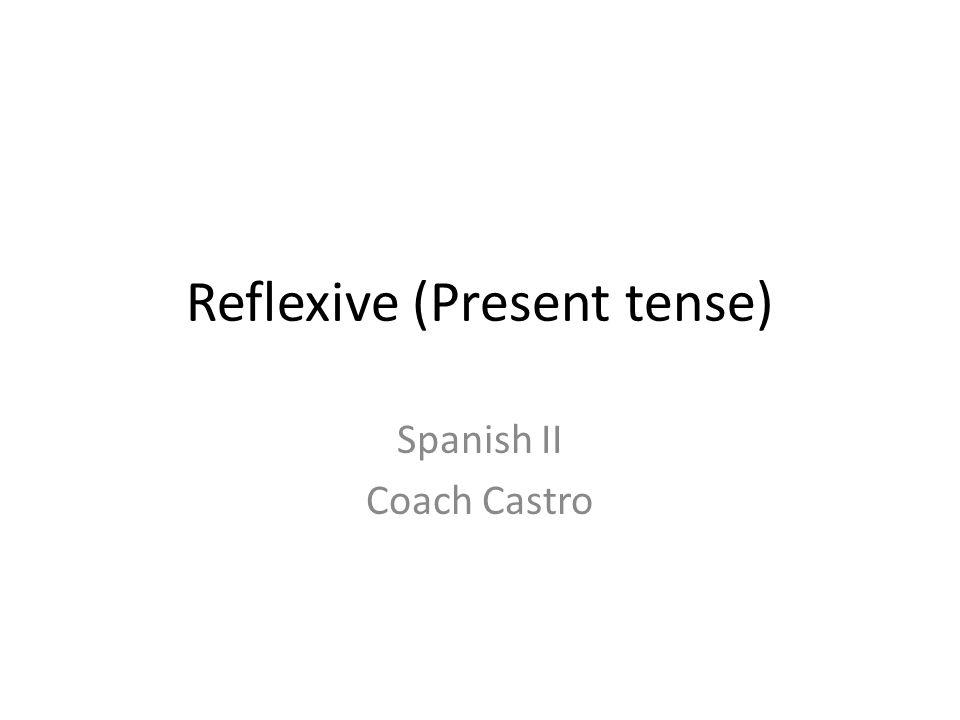 Reflexive (Present tense) Spanish II Coach Castro